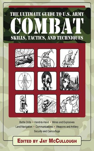 Ultimate Guide to U.S. Army Combat Skills, Tactics, and Techniques (Paperback)