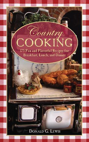 Country Cooking: 175 Fun and Flavorful Recipes for Breakfast, Lunch, and Dinner (Paperback)