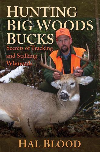 Hunting Big Woods Bucks: Secrets of Tracking and Stalking Whitetails (Hardback)
