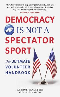 Democracy Is Not a Spectator Sport: The Ultimate Volunteer Handbook (Paperback)