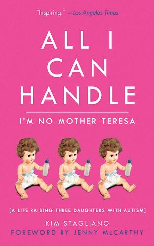 All I Can Handle: I'm No Mother Teresa: A Life Raising Three Daughters with Autism (Hardback)