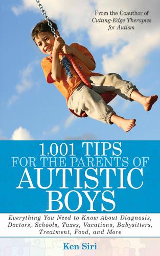 1,001 Tips for the Parents of Autistic Boys: Everything You Need to Know About Diagnosis, Doctors, Schools, Taxes, Vacations, Babysitters, Treatments, Food, and More (Paperback)