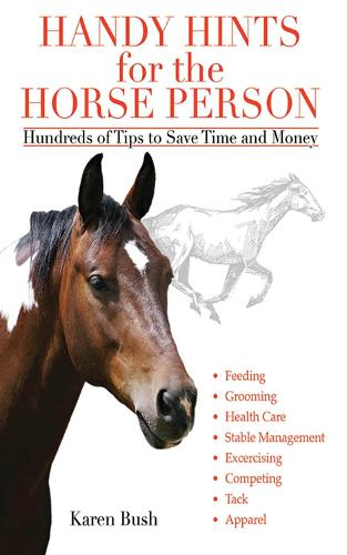 Handy Hints for the Horse Person: Hundreds of Tips to Save Time and Money (Paperback)