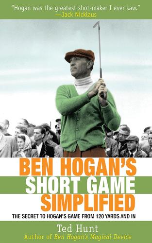 Ben Hogan's Short Game Simplified: The Secret to Hogan's Game from 120 Yards and In (Hardback)