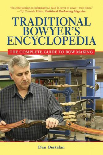 Traditional Bowyer's Encyclopedia: The Complete Guide to Bow Making (Paperback)