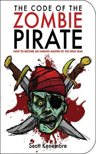 The Code of the Zombie Pirate: How to Become an Undead Master of the High Seas (Paperback)