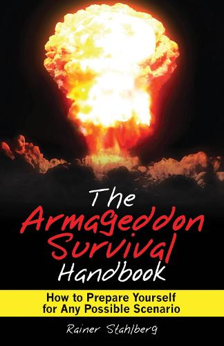 The Armageddon Survival Handbook: How to Prepare Yourself for Any Possible Scenario (Paperback)