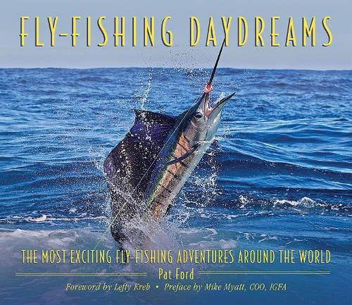 Fly-Fishing Daydreams: The Most Exciting Fly-Fishing Adventures Around the World (Hardback)
