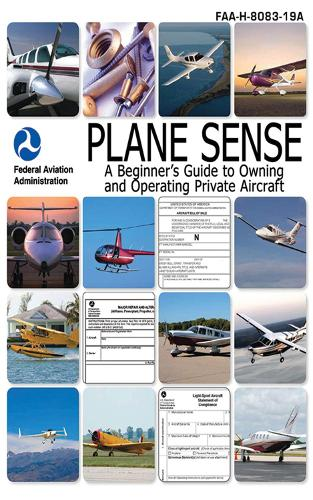 Plane Sense: A Beginner's Guide to Owning and Operating Private Aircraft FAA-H-8083-19A (Hardback)