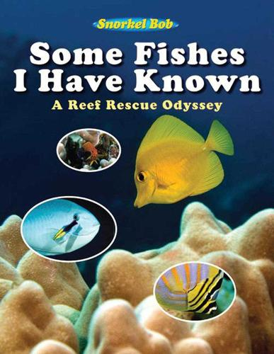 Some Fishes I Have Known: A Reef Rescue Odyssey (Hardback)