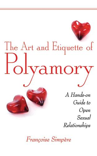 The Art and Etiquette of Polyamory: A Hands-on Guide to Open Sexual Relationships (Paperback)