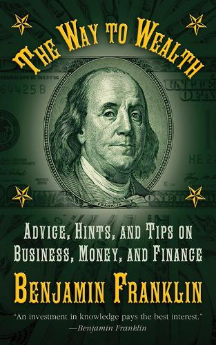 The Way to Wealth: Advice, Hints, and Tips on Business, Money, and Finance (Hardback)