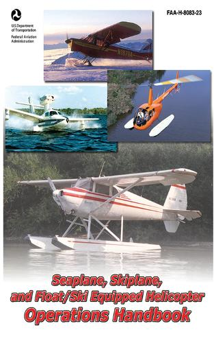 Seaplane, Skiplane, and Float/Ski Equipped Helicopter Operations Handbook (FAA-H-8083-23-1): FAA-H-8083-23 (Hardback)