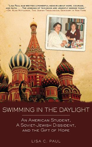 Swimming in the Daylight: An American Student, a Soviet-Jewish Dissident, and the Gift of Hope (Hardback)