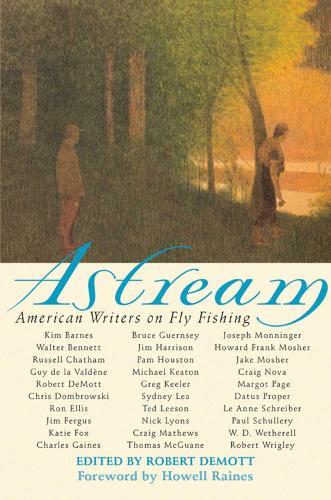 Astream: American Writers on Fly Fishing (Hardback)