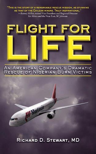 Flight for Life: An American Company's Dramatic Rescue of Nigerian Burn Victims (Hardback)