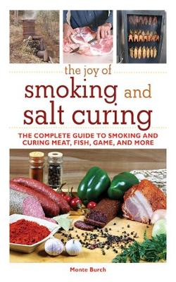The Joy of Smoking and Salt Curing: The Complete Guide to Smoking and Curing Meat, Fish, Game, and More - Joy of (Paperback)