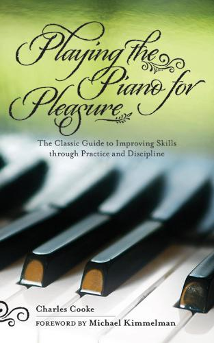 Playing the Piano for Pleasure: The Classic Guide to Improving Skills Through Practice and Discipline (Paperback)