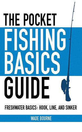 The Pocket Fishing Basics Guide: Freshwater Basics: Hook, Line, and Sinker (Paperback)