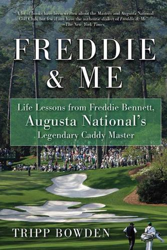 Freddie & Me: Life Lessons from Freddie Bennett, Augusta National's Legendary Caddy Master (Paperback)