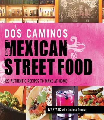 Dos Caminos Mexican Street Food: 120 Authentic Recipes to Make at Home (Hardback)