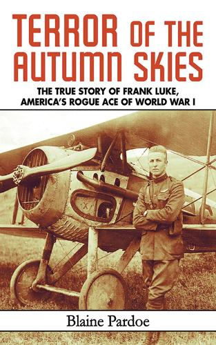Terror of the Autumn Skies: The True Story of Frank Luke, America's Rogue Ace of World War I (Paperback)