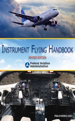 Instrument Flying Handbook (FAA-H-8083-15A): FAA-H-8083-15A (Paperback)