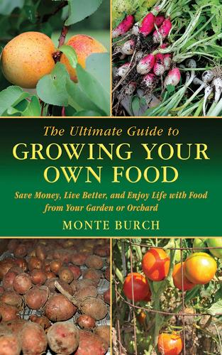 The Ultimate Guide to Growing Your Own Food: Save Money, Live Better, and Enjoy Life with Food from Your Garden or Orchard - Ultimate Guide To... (Skyhorse) (Paperback)