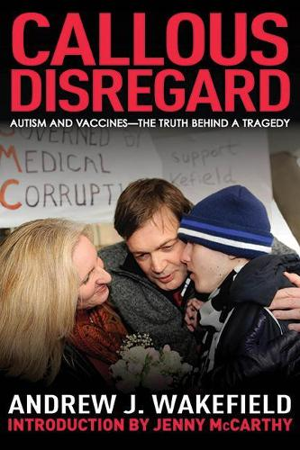 Callous Disregard: Autism and Vaccines--The Truth Behind a Tragedy (Paperback)