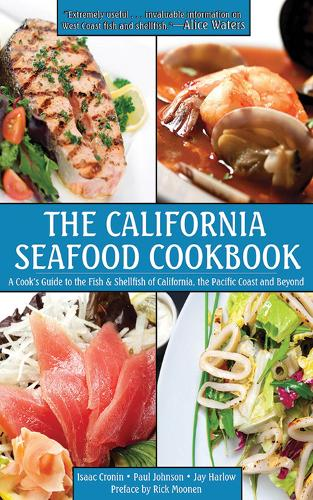The California Seafood Cookbook: A Cook's Guide to the Fish and Shellfish of California, the Pacific Coast, and Beyond (Hardback)