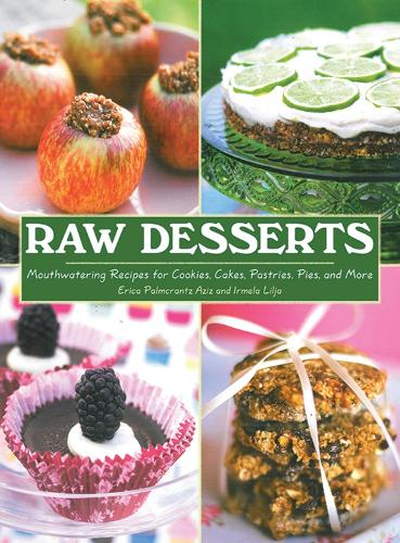 Raw Desserts: Mouthwatering Recipes for Cookies, Cakes, Pastries, Pies, and More (Hardback)