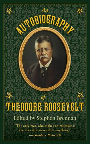 An Autobiography of Theodore Roosevelt (Hardback)