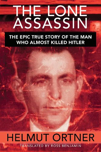 Lone Assassin: The Epic True Story of the Man Who Almost Killed Hilter (Hardback)