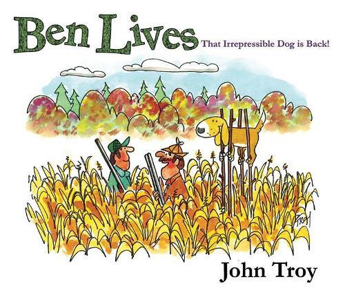 Ben Lives: That Irrespressible Dog is Back! (Hardback)