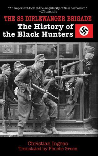 The SS Dirlewanger Brigade: The History of the Black Hunters (Hardback)