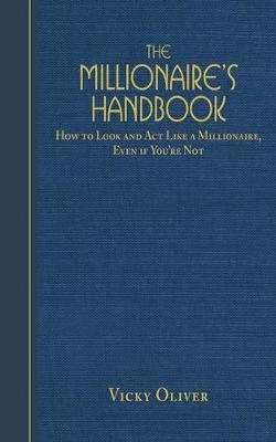The Millionaire's Handbook: How to Look and Act like a Millionaire, Even if You're Not (Paperback)
