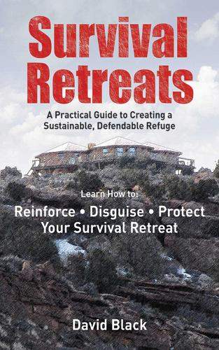 Survival Retreats: A Prepper's Guide to Creating a Sustainable, Defendable Refuge (Paperback)