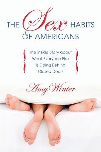 The Sex Habits of Americans: The Inside Story about What Everyone Else Is Doing Behind Closed Doors (Paperback)