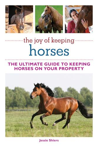 The Joy of Keeping Horses: Th Ultimate Guide to Keeping Horses on Your Property (Paperback)