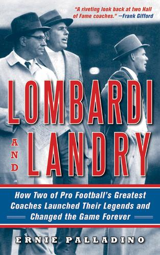 Lombardi and Landry: How Two of Pro Football's Greatest Coaches Launched Their Legends and Changed the Game Forever (Hardback)