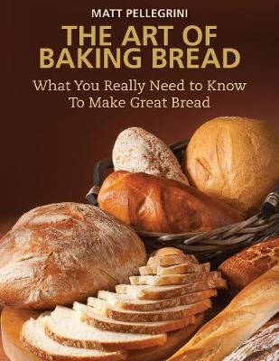 The Art of Baking Bread: What You Really Need to Know to Make Great Bread (Hardback)