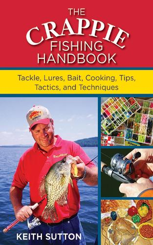 The Crappie Fishing Handbook: Tackles, Lures, Bait, Cooking, Tips, Tactics, and Techniques (Paperback)