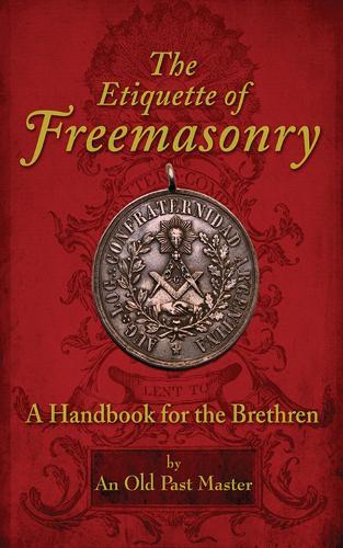 The Etiquette of Freemasonry: A Handbook for the Brethren (Paperback)