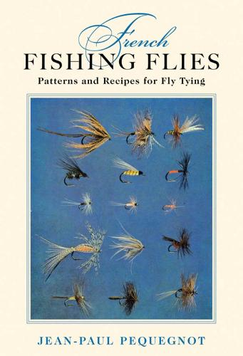 French Fishing Flies: Patterns and Recipes for Fly Tying (Hardback)