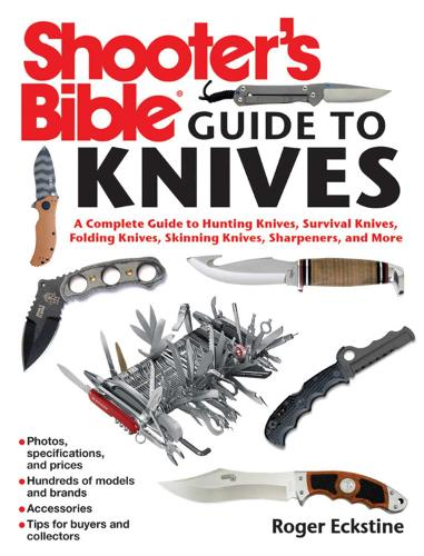 Shooter's Bible Guide to Knives: A Complete Guide to Hunting Knives Survival Knives Folding Knives Skinning Knives Sharpeners and More (Paperback)