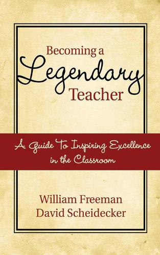 Becoming a Legendary Teacher: A Guide to Inspiring and Excellence in the Classroom (Paperback)