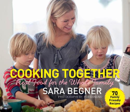 Cooking Together: Real Food for the Whole Family (Hardback)