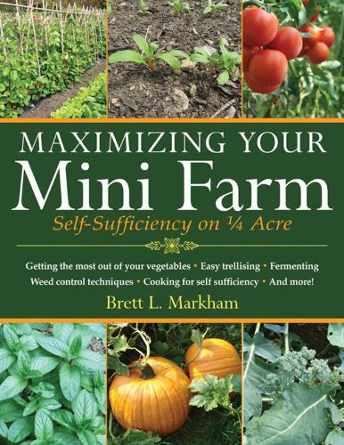 Maximizing Your Mini Farm: Self-Sufficiency on 1/4 Acre (Paperback)