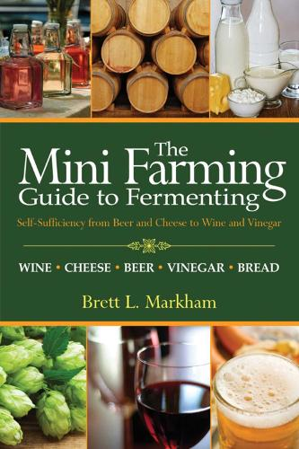 Mini Farming Guide to Fermenting: Self-Sufficiency from Beer and Cheese to Wine and Vinegar (Paperback)