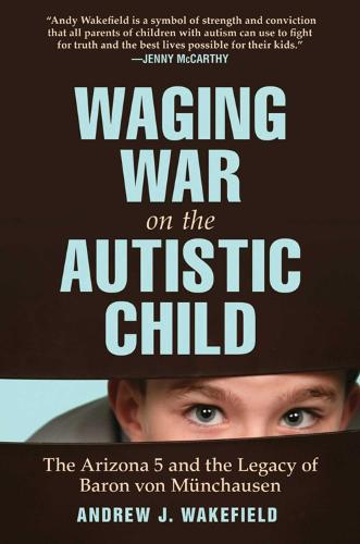Waging War on the Autistic Child: The Arizona 5 and the Legacy of Baron von Munchausen (Hardback)